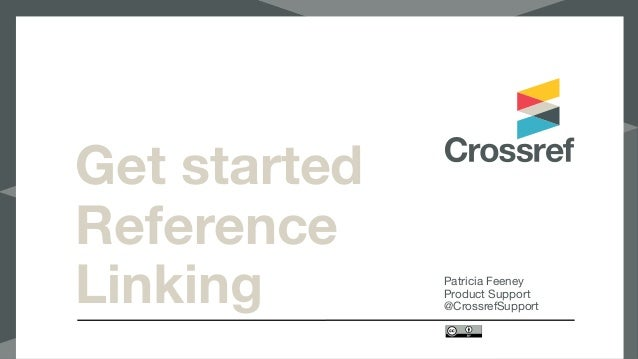 Get started Reference Linking Patricia Feeney  Product Support  @CrossrefSupport