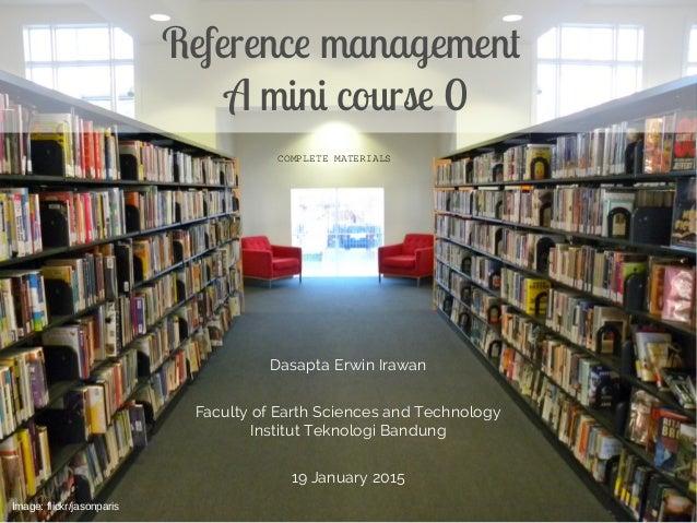 Dasapta Erwin Irawan Faculty of Earth Sciences and Technology Institut Teknologi Bandung 19 January 2015 Reference managem...