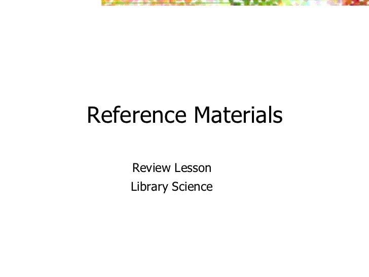 Reference Materials      Review Lesson     Library Science