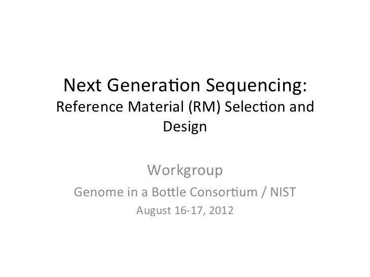 Next Genera*on Sequencing: Reference Material (RM) Selec*on and                  Design                 ...