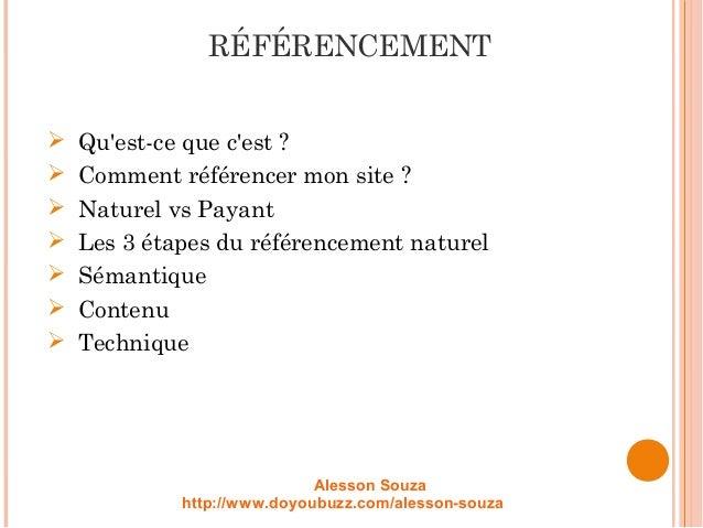 RÉFÉRENCEMENT  Qu'est-ce que c'est?  Comment référencer mon site?  Naturel vs Payant  Les 3 étapes du référencement ...