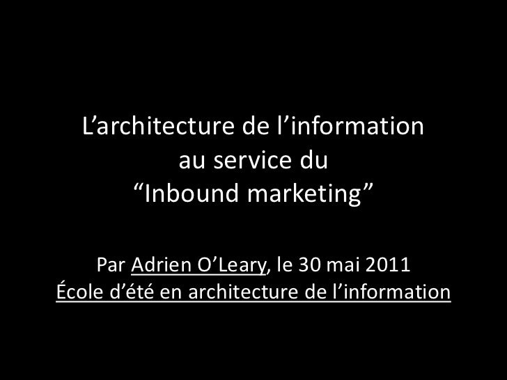 "L'architecture de l'information           au service du       ""Inbound marketing""    Par Adrien O'Leary, le 30 mai 2011Éco..."