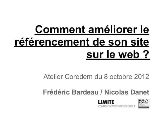 Comment améliorer leréférencement de son site            sur le web ?     Atelier Coredem du 8 octobre 2012     Frédéric B...