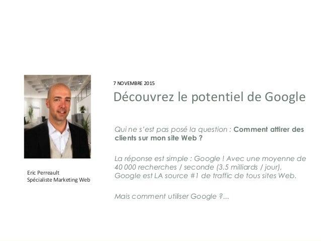 Eric Perreault Spécialiste Marketing Web Qui ne s'est pas posé la question :Comment attirer des clients sur mon site Web...