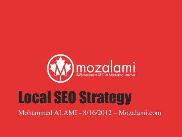 Local SEO Strategy Mohammed ALAMI - 8/16/2012 – Mozalami.com