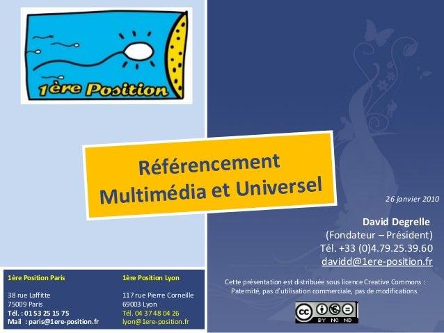 www.1ere-position.fr Référencement Multimédia et Universel David Degrelle (Fondateur – Président) Tél. +33 (0)4.79.25.39.6...