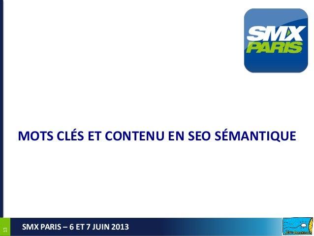 1313SMX PARIS – 6 ET 7 JUIN 2013MOTS CLÉS ET CONTENU EN SEO SÉMANTIQUE