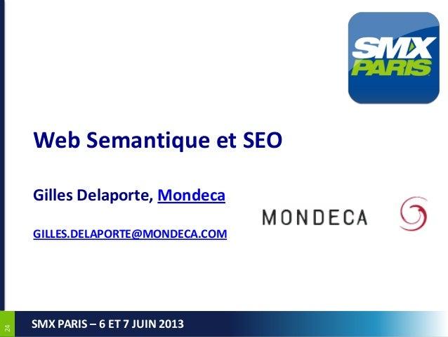 2424SMX PARIS – 6 ET 7 JUIN 2013Web Semantique et SEOGilles Delaporte, MondecaGILLES.DELAPORTE@MONDECA.COM