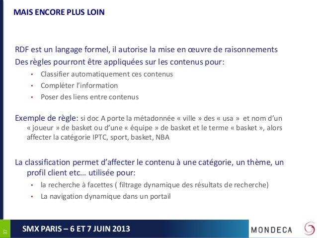 3737SMX PARIS – 6 ET 7 JUIN 2013MAIS ENCORE PLUS LOINRDF est un langage formel, il autorise la mise en œuvre de raisonneme...