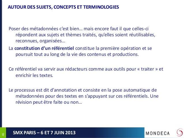 4646SMX PARIS – 6 ET 7 JUIN 2013AUTOUR DES SUJETS, CONCEPTS ET TERMINOLOGIESPoser des métadonnées c'est bien… mais encore ...