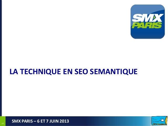 55SMX PARIS – 6 ET 7 JUIN 2013LA TECHNIQUE EN SEO SEMANTIQUE