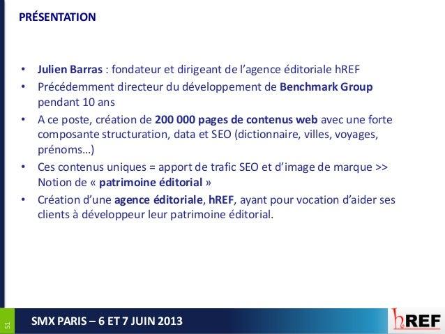 5151SMX PARIS – 6 ET 7 JUIN 2013PRÉSENTATION• Julien Barras : fondateur et dirigeant de l'agence éditoriale hREF• Précédem...