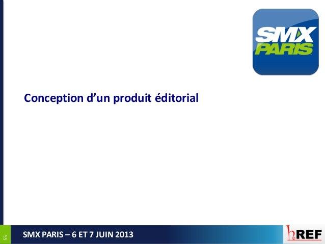 5555SMX PARIS – 6 ET 7 JUIN 2013Conception d'un produit éditorial