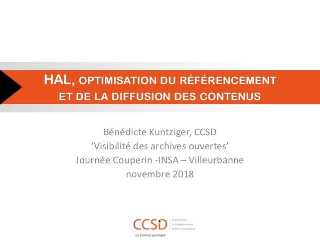 HAL, OPTIMISATION DU RÉFÉRENCEMENT ET DE LA DIFFUSION DES CONTENUS Bénédicte Kuntziger, CCSD 'Visibilité des archives ouve...