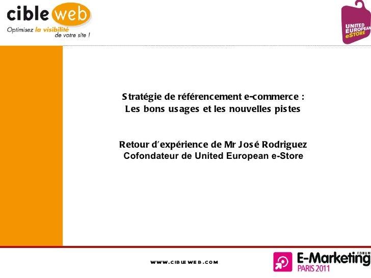 Stratégie de référencement e-commerce :  Les bons usages et les nouvelles pistes  Retour d'expérience de Mr José Rodriguez...