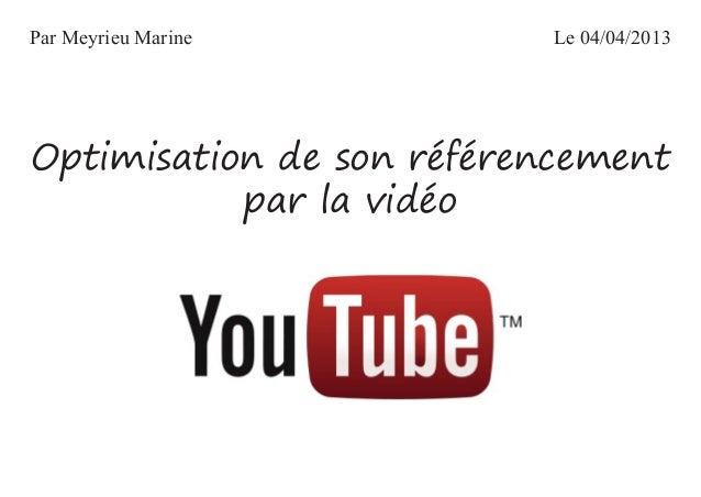 Par Meyrieu Marine        Le 04/04/2013Optimisation de son référencement           par la vidéo