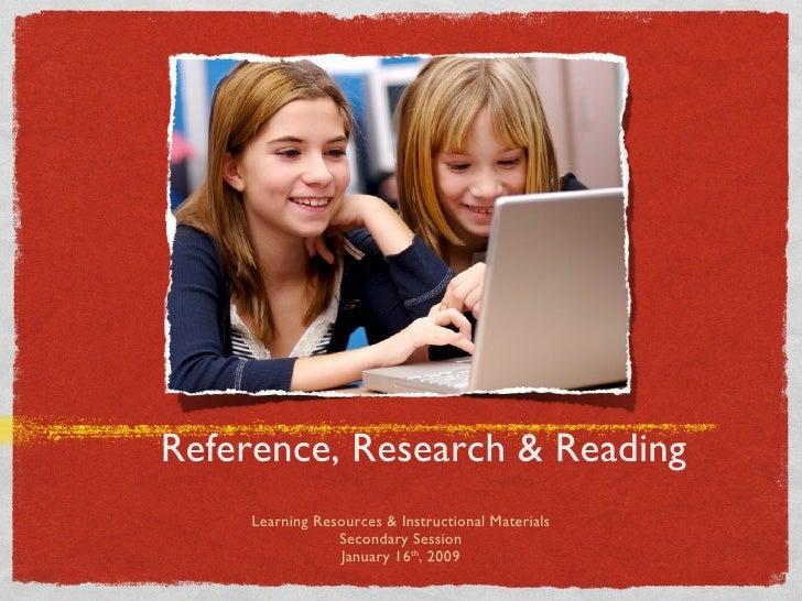 Reference, Research & Reading <ul><li>Learning Resources & Instructional Materials </li></ul><ul><li>Secondary Session </l...