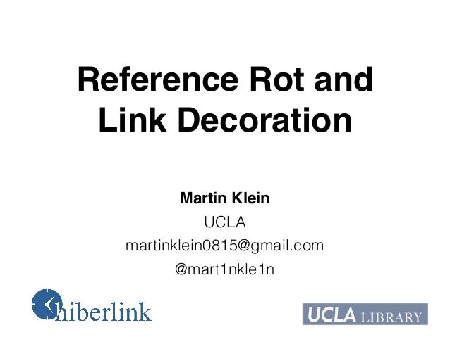 Reference Rot and ! Link Decoration! Martin Klein! UCLA martinklein0815@gmail.com @mart1nkle1n