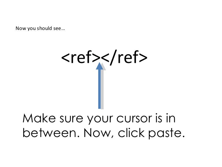 Now you should see…                 <ref></ref>  Make sure your cursor is in  between. Now, click paste.