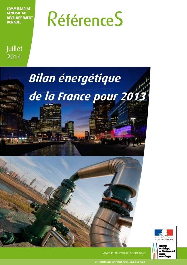 COMMISSARIAT  GÉNÉRAL AU  DÉVELOPPEMENT  RéférenceS DURABLE  Juillet  2014  Bilan énergétique  de la France pour 2013  Ser...