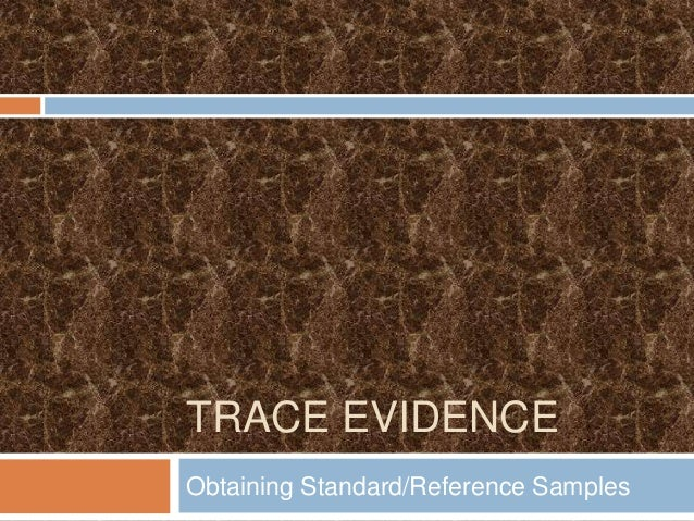 TRACE EVIDENCEObtaining Standard/Reference Samples