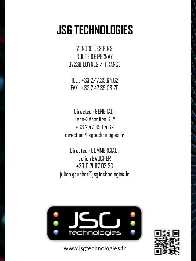 JSG TECHNOLOGIES  ZI NORD LES PINS  ROUTE DE PERNAY  37230 LUYNES / FRANCE  TEL : +33.2.47.39.64.62  FAX : +33.2.47.39.58....