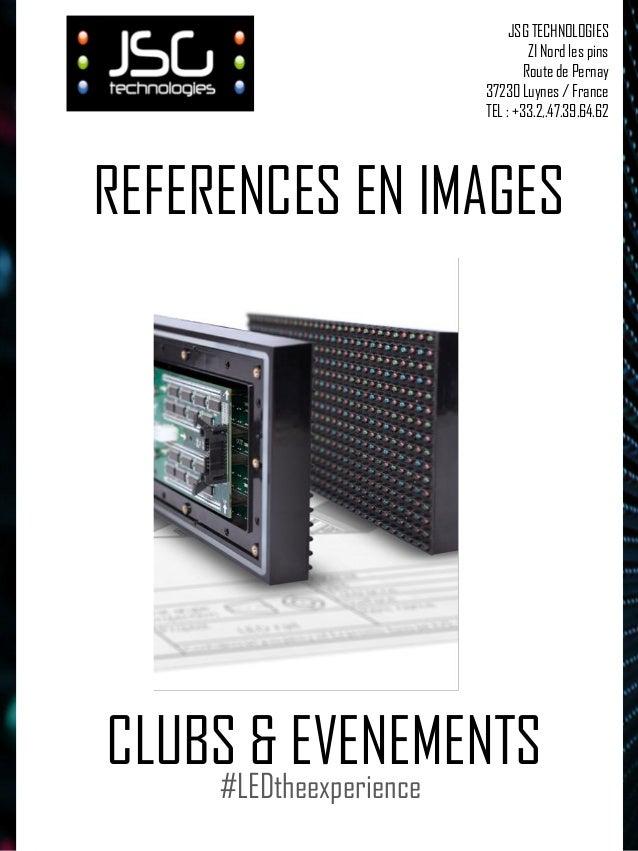REFERENCES EN IMAGES CLUBS & EVENEMENTS JSG TECHNOLOGIES ZI Nord les pins Route de Pernay 37230 Luynes / France TEL : +33....
