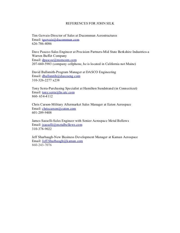 REFERENCES FOR JOHN SILKTim Gervais-Director of Sales at Ducommun AerostructuresEmail: tgervais@ducommun.com626-786-4086Da...