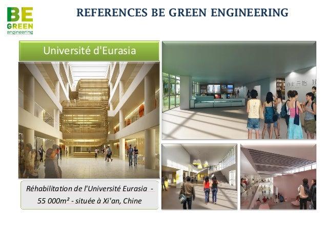 REFERENCES BE GREEN ENGINEERING     Université dEurasiaRéhabilitation de lUniversité Eurasia -   55 000m² - située à Xian,...