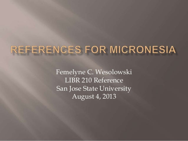 Femelyne C. Wesolowski LIBR 210 Reference San Jose State University August 4, 2013