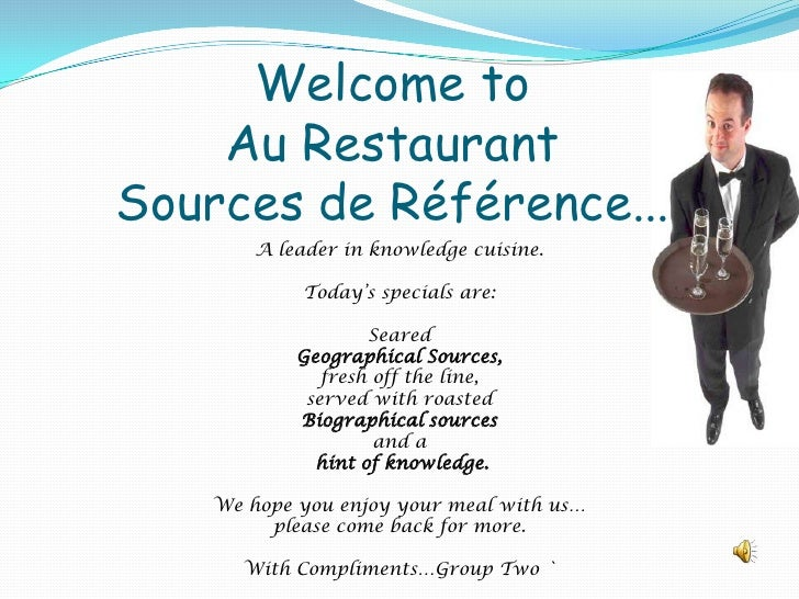 Welcome to Au RestaurantSources de Référence... <br />A leader in knowledge cuisine.<br />Today's specials are:<br />Seare...