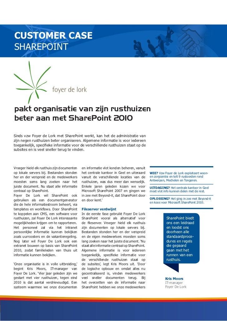 CUSTOMER CASESHAREPOINTpakt organisatie van zijn rusthuizenbeter aan met SharePoint 2010Sinds vzw Foyer de Lork met ShareP...