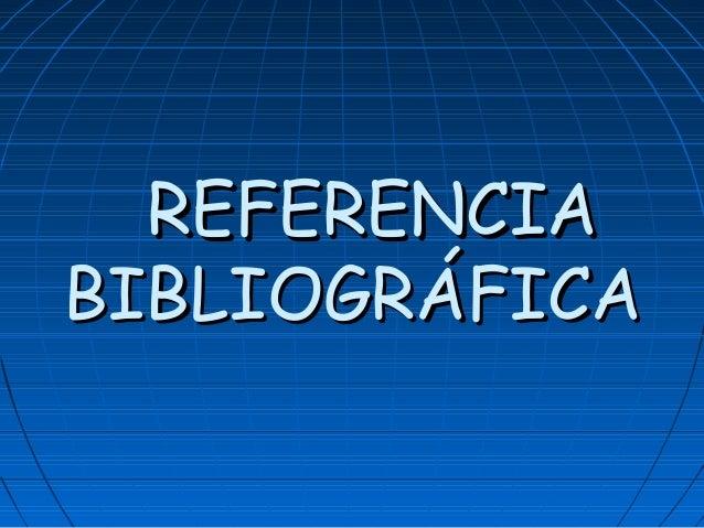 REFERENCIAREFERENCIA BIBLIOGRÁFICABIBLIOGRÁFICA