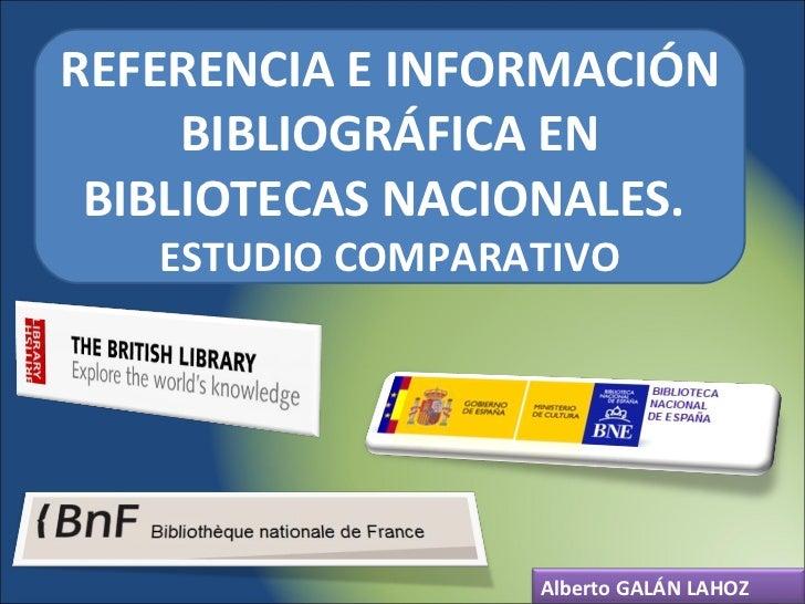 REFERENCIA E INFORMACIÓN BIBLIOGRÁFICA EN BIBLIOTECAS NACIONALES.  ESTUDIO COMPARATIVO Alberto GALÁN LAHOZ