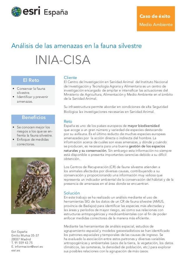Caso de éxito Medio Ambiente Análisis de las amenazas en la fauna silvestre INIA-CISA Esri España Emilio Muñoz 35-37 28037...