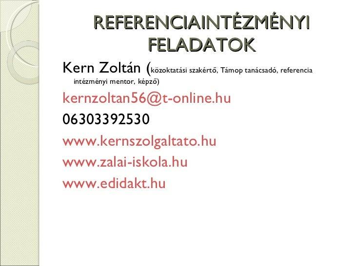 REFERENCIAINTÉZMÉNYI FELADATOK <ul><li>Kern Zoltán ( közoktatási szakértő, Támop tanácsadó, referencia intézményi mentor, ...