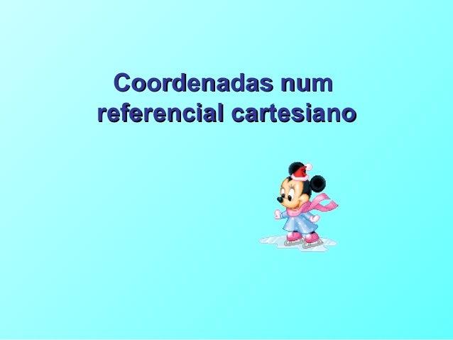 Coordenadas numCoordenadas num referencial cartesianoreferencial cartesiano