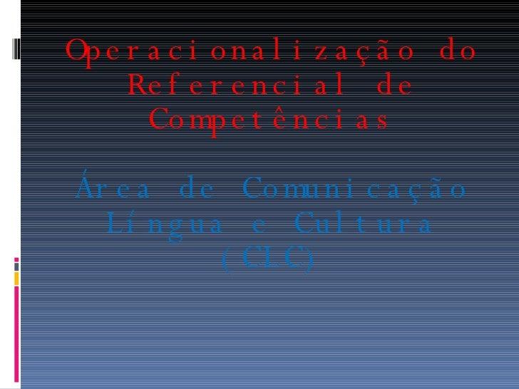Operacionalização do Referencial de Competências Área de Comunicação Língua e Cultura (CLC)
