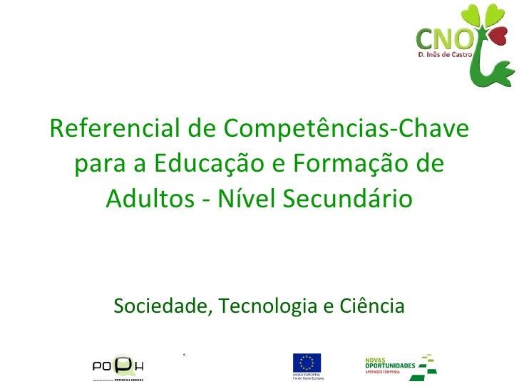 Referencial de Competências-Chave para a Educação e Formação de Adultos - Nível Secundário Sociedade, Tecnologia e Ciência