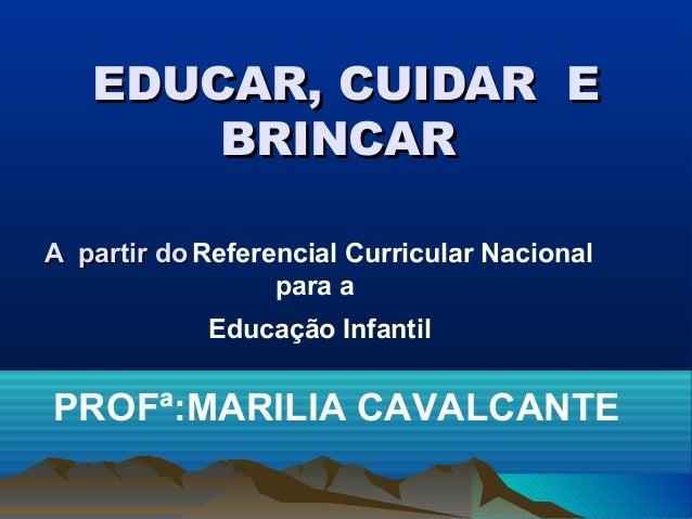 EDUCAR, CUIDAR EEDUCAR, CUIDAR E BRINCARBRINCAR A partir doA partir do Referencial Curricular Nacional para a Educação Inf...