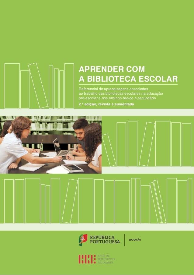 REPÚBLICA PORTUGUESA EDUCAÇÃO APRENDER COM A BIBLIOTECA ESCOLAR Referencial de aprendizagens associadas ao trabalho das bi...