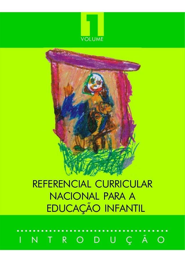 1  VOLUME  REFERENCIAL CURRICULAR NACIONAL PARA A EDUCAÇÃO INFANTIL I  N  T  R  O  D  U  Ç  Ã  O