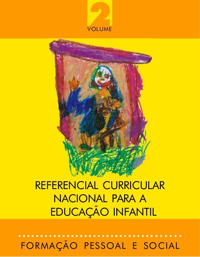 2  VOLUME  REFERENCIAL CURRICULAR NACIONAL PARA A EDUCAÇÃO INFANTIL FORMAÇÃO PESSOAL E SOCIAL