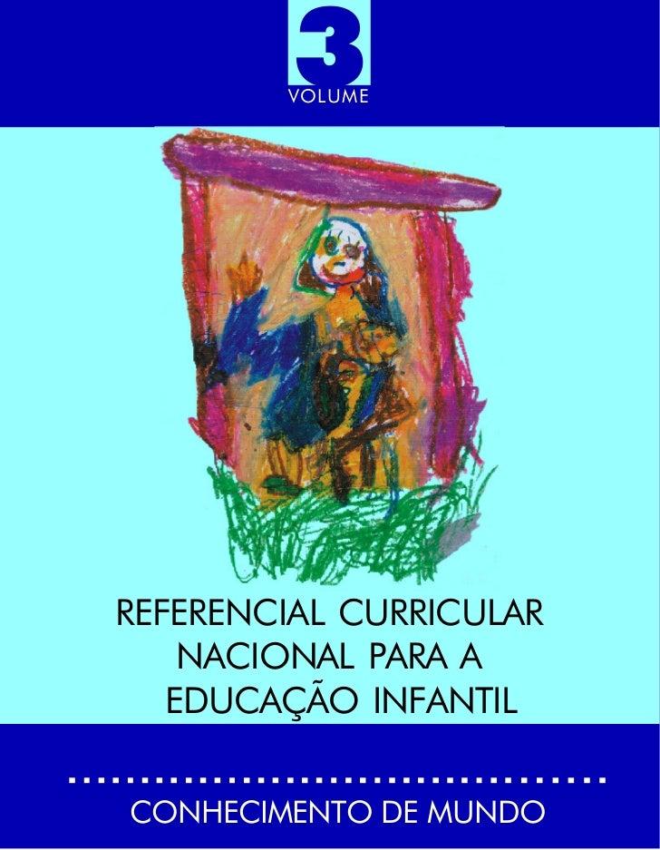 3         VOLUME     REFERENCIAL CURRICULAR     NACIONAL PARA A    EDUCAÇÃO INFANTIL   CONHECIMENTO DE MUNDO