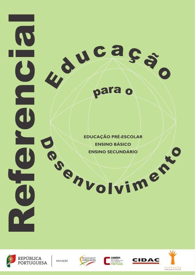 REFERENCIAL DE EDUCAÇÃO PARA O DESENVOLVIMENTO EDUCAÇÃO PRÉ-ESCOLAR ENSINO BÁSICO ENSINO SECUNDÁRIO
