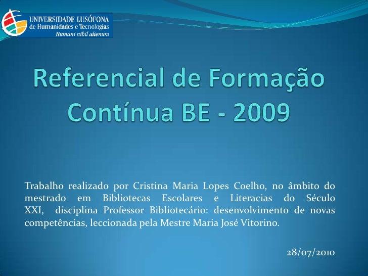 Referencial de Formação Contínua BE - 2009 <br />Trabalho realizado por Cristina Maria Lopes Coelho, no âmbito do mestrado...