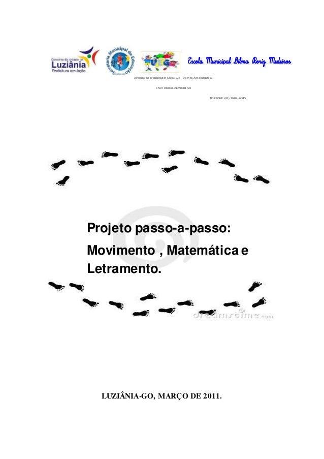 LUZIÂNIA-GO, MARÇO DE 2011. Projeto passo-a-passo: Movimento , Matemática e Letramento. Avenida do Trabalhador Gleba B/4 -...