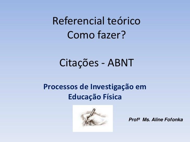 Referencial teórico     Como fazer?    Citações - ABNTProcessos de Investigação em      Educação Física                   ...