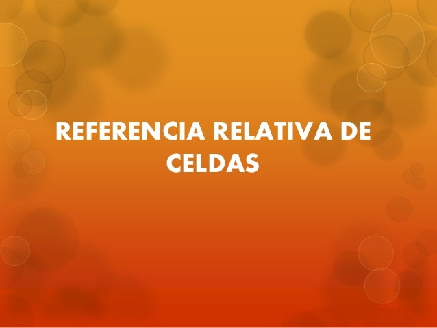 REFERENCIA RELATIVA DE CELDAS