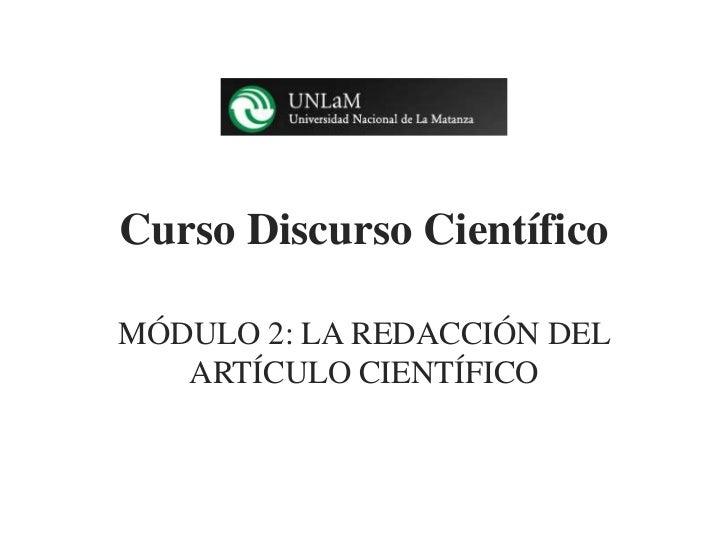 Curso Discurso CientíficoMÓDULO 2: LA REDACCIÓN DEL   ARTÍCULO CIENTÍFICO